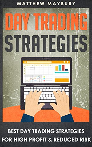 Day Trading: Strategies - Best Day Trading Strategies For High Profit & Reduced Risk (Day Trading, Day Trading For Beginner's, Day Trading Strategies Book - Risk Reduced