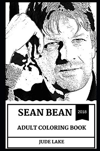 Sean Bean Adult Coloring Book: Ned Stark from Game of Thrones and Boromir from Lord of the Rings, Multiple Awards Winner and Cultural Icon Inspired Adult Coloring Book (Sean Bean Books)