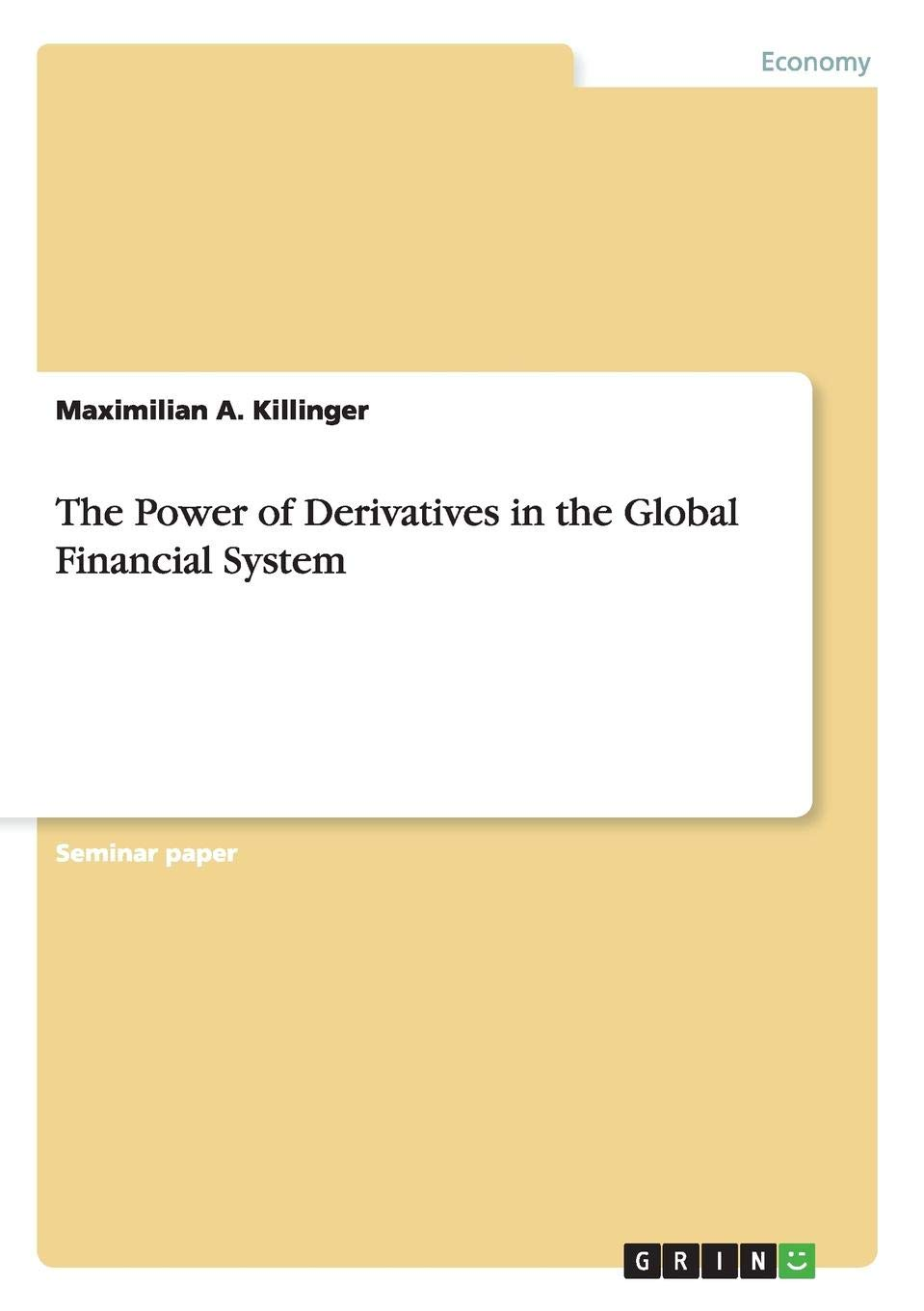 The Power Of Derivatives In Global Financial System Paperback January 12 2010