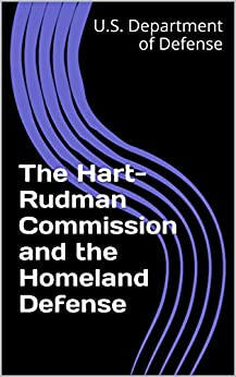 hart rudman commission report The united states commission on national security/21st century (the hart-rudman commission) has proposed just such a revitalization in its final report, roadmap for leadership: imperative for .