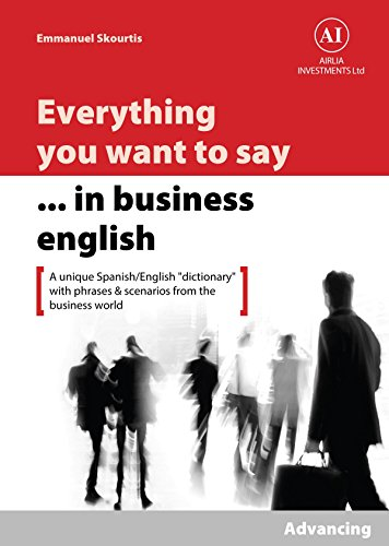 Lexicon Spanish Dictionary - Everything You Want to Say in Business English : Advancing in Spanish: A Unique