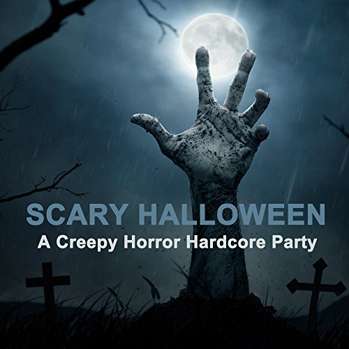 Scary Halloween - A Creepy Horror Hardcore Party (The Best Hardcore, Hardstyle, Hardjump, Gabber, Hardtech, Hardhouse, Oldschool, Early Rave & Schranz -