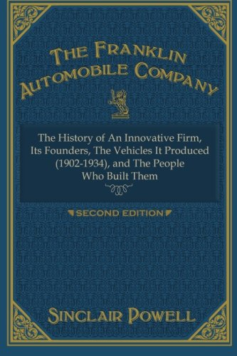 The Franklin Automobile Company: This History of The Innovative Firm ()