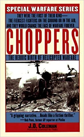 Choppers: The Heroic Birth Of Helicopter Warfare (v. 1) by Coleman, J. D. (1998) Mass Market