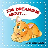 "childrens books : "" I am Dreaming About.. "" : (Teaches your kid to explore cat's dreams) (Values eBook) Action and Adventure, Sleep (Animals): CATS"