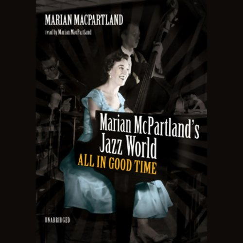 Marian McPartland's Jazz World: All in Good Time by Blackstone Audio, Inc.