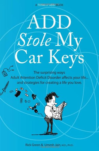 ADD Stole My Car Keys: The Surprising Ways Adult Attention Deficit Disorder Affects Your Life... and Strategies for Creating a Life You Love PDF