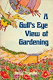 A Gull's Eye View of Gardening, Betsy Trundle, 0915442086