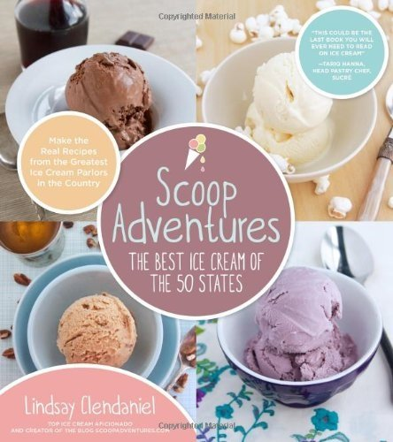 - Scoop Adventures: The Best Ice Cream of the 50 States: Make the Real Recipes from the Greatest Ice Cream Parlors in the Country