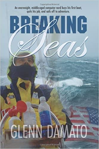Book Breaking Seas: An overweight, middle-aged computer nerd buys his first boat, quits his job, and sails off to adventure by Damato, Glenn (November 30, 2012)