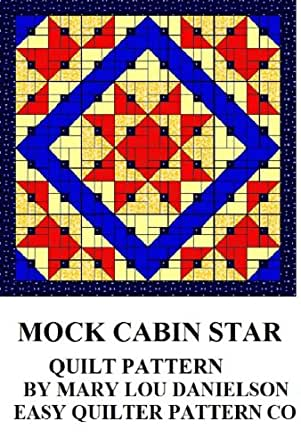 Quilt Pattern - Mock Cabin Star - Kindle edition by Mary Lou Danielson. Crafts, Hobbies & Home ...