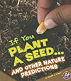 If You Plant a Seed... and Other Nature Predictions, Blake A. Hoena, 1429687215