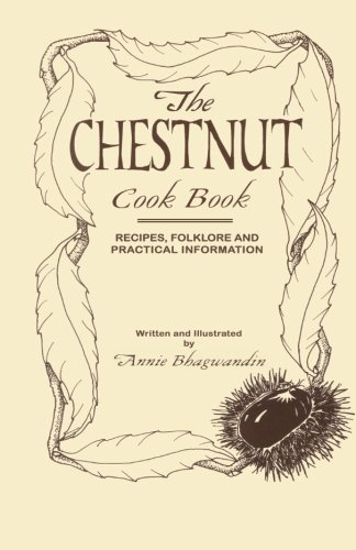 The Chestnut Cook Book: Recipes, Folklore and Practical Information