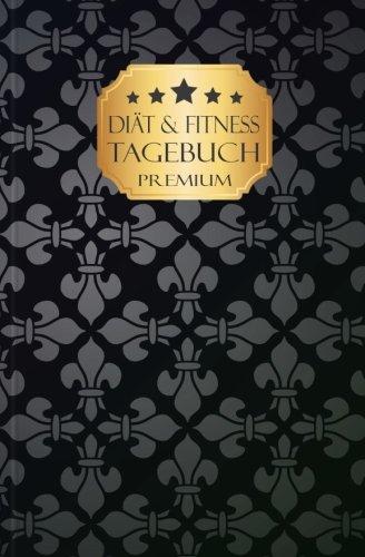 """Download PREMIUM Diät und Fitness Tagebuch zum Eintragen """"Premium"""": Ein Buch für mehr Motivation beim Abnehmen nach Plan in 90 Tagen - Für Frauen und Männer, A5, Softcover (German Edition) PDF"""