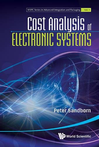 Cost Analysis of Electronic Systems (WSPC Series in Advanced Integration and Packaging)