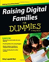 Raising Digital Families For Dummies