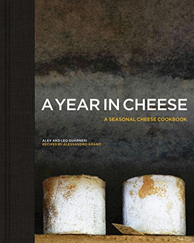 A Year in Cheese by Alex Guarneri, Leo Guarneri, Alessandro Grano