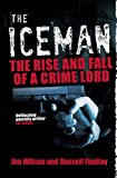 The Iceman : The Rise and Fall of a Crime Lord, Findlay, Russell and Wilson, Jim, 1841588717