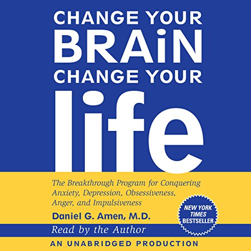 Change Your Brain, Change Your Life: The Breakthrough Program for Conquering Anxiety, Depression, Obsessiveness, Anger, and Impulsiveness (Change Your Brain Change Your Life Audiobook)
