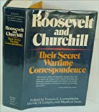 Roosevelt and Churchill: Their Secret Wartime Correspondence