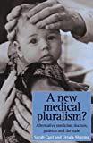 A New Medical Pluralism: Complementary Medicine, Doctors, Patients And The State, Sarah Cant, Ursula Sharma, 1857285115