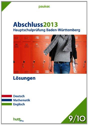 Pauker. Die Lernhilfen/Abschluss 2013 - Hauptschulprüfung Baden-Württemberg - Lösungen: Deutsch, Mathematik, Englisch