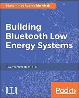 Building Bluetooth Low Energy Systems: Muhammad Usama bin