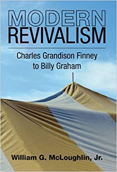 Book Modern Revivalism: Charles Grandison Finney to Billy Graham by William G. McLoughlin (2004-10-28)