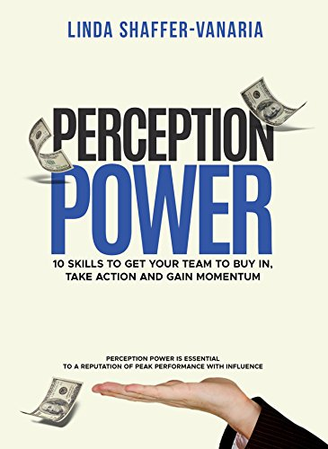 Perception Power: 10 Skills to Get Your Team to Buy in, Take Action and Gain Momentum