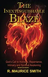 The Inextinguishable Blaze: God's Call to Holiness, Repentance, Intimacy and Spiritual Awakening