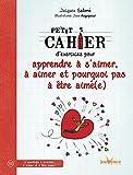 Petit cahier d'exercices pour apprendre à s'aimer, à aimer et pourquoi pas à être aimé(e)