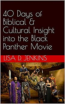 40 Days of Biblical & Cultural Insight into the Black Panther Movie by [Jenkins, Lisa D.]