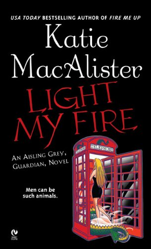 Light My Fire (Aisling Grey, Guardian, Book 3) by Macalister, Katie