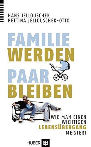 Familie werden – Paar bleiben: Wie man einen wichtigen Lebensübergang meistert