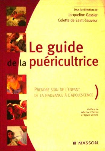 Le Guide De La Puéricultrice : Prendre Soin De L'enfant De La Naissance à L'adolescence