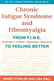 img - for Chronic Fatigue Syndrome and Fibromyalgia: From F.I.N.E. (Frustrated, Irritated, Nauseated, Exhausted) to Feeling Better (An Idyll Arbor Personal Health Book) book / textbook / text book