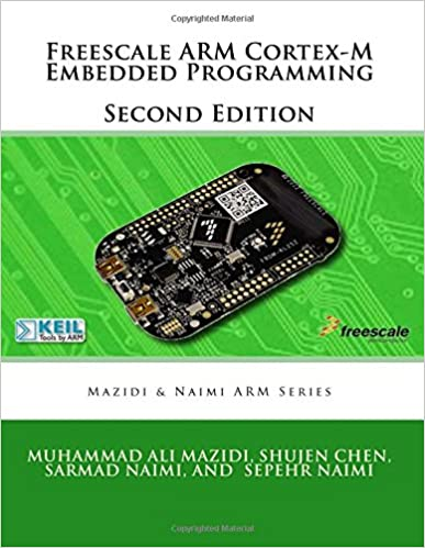 Freescale ARM Cortex-M Embedded Programming: Volume 3 (Mazidi and Naimi ARM books)