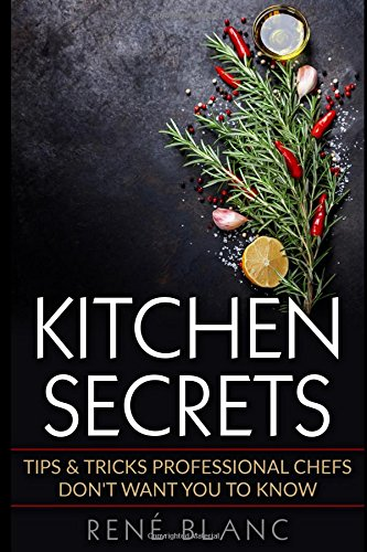 Kitchen Secrets: Tips & Tricks Professional Chefs Don't Want You To Know pdf epub