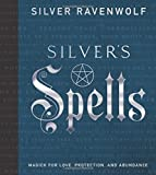 Silver's Spells: Magick for Love, Protection, and Abundance (Silver's Spells Series)