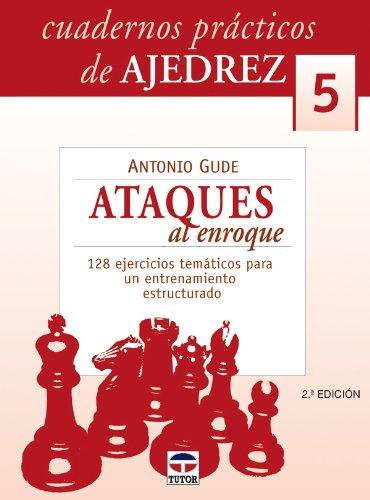 Descargar Libro Cuaderos PrÁcticos De Ajedrez 5. Ataques De Enroque Antonio Gude