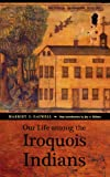 Our Life among the Iroquois Indians, Harriet S Caswell, 0803259999