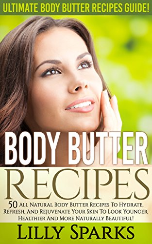 51%2B%2BtGLotjL - Body Butter Recipes: Ultimate Body Butter Recipes Guide! - 50 All Natural Body Butters Recipes to Hydrate, Refresh, And Rejuvenate Your Skin To Look Younger, ... Coconut Oil, Essential Oil, Anti Agin)