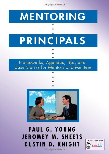 Mentoring Principals: Frameworks, Agendas, Tips, and Case Stories for Mentors and Mentees