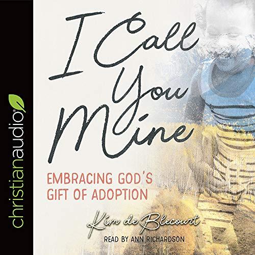 I Call You Mine: Embracing God's Gift of Adoption (A Six-Week Study)