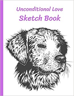 Amazon com: Unconditional Love Sketch Book: Dog Lovers Gift