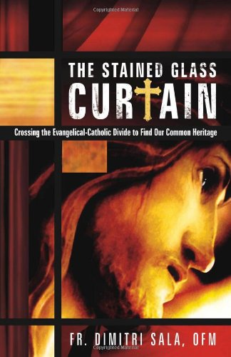 The Stained Glass Curtain: Crossing the Evangelical-Catholic Divide to Find Our Common Heritage