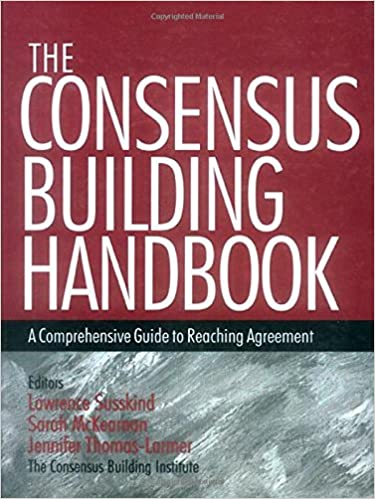 The Consensus Building Handbook A Comprehensive Guide To Reaching