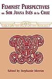 img - for Feminist Perspectives on Sor Juana Ines de la Cruz (Latin American Literature and Culture) book / textbook / text book