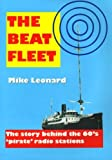 img - for The Beat Fleet: The Story Behind the 60's Pirate Radio Stations by Leonard, Mike (2004) Paperback book / textbook / text book