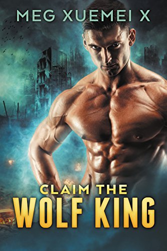 Claim the Wolf King: Alpha & Omega Mate Romance (True Mate Book 1)